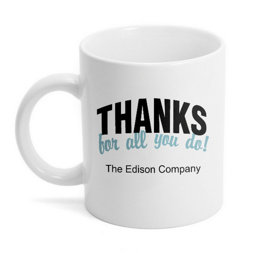 Thanks For All You Do Ceramic 11oz Coffee Mug